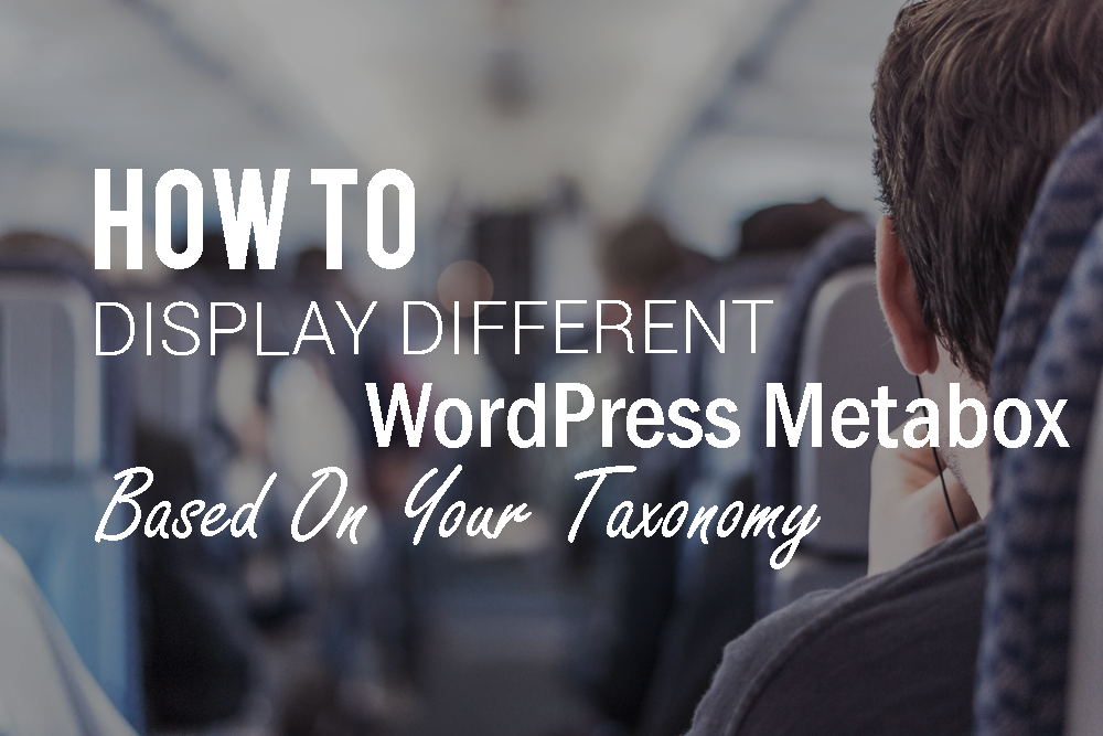 90H How To Display Different Wordpress Metabox Based On Your Taxonomy